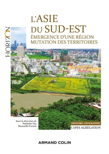 L'Asie du Sud-Est - Capes/Agrégation. Histoire-Géographie. Émergence d'une région, mutation des territoires