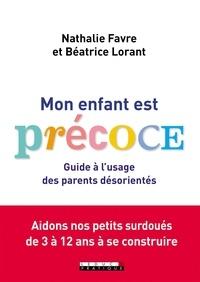 Nathalie Favre et Béatrice Lorant - Précoce ! - Guide à l'usage des parents désorientés.