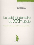 Nathalie Ferrand et Marie Brasset - Le cabinet dentaire du XXIe siècle - Introduction à l'écoresponsabilité par la conception éthique.