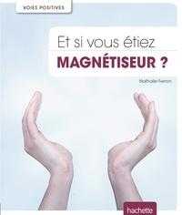 Nathalie Ferron - Et si vous étiez magnétiseur ?.