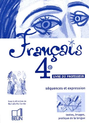 Nathalie Fix-Combe et  Collectif - Français 4e séquences et expression - Livre du professeur.
