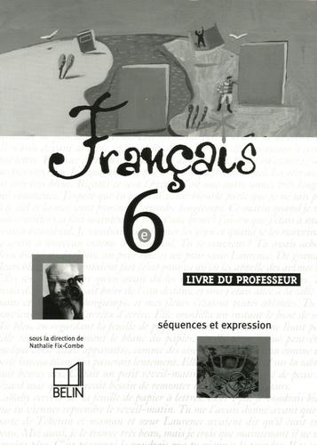 Nathalie Fix-Combe - Français 6e - Livre du professeur  séquences et expression.