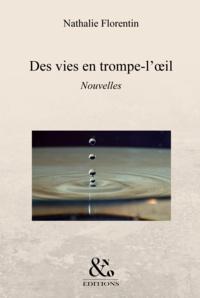 Nathalie Florentin - Des vies en trompe-l'oeil.
