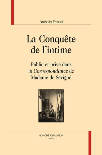 La conquête de l'intime. Public et privé dans la Correspondance de Madame de Sévigné