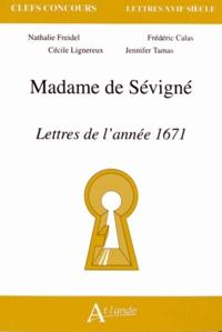 Nathalie Freidel et Cécile Lignereux - Madame de Sévigné - Lettres de l'année 1671.