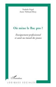 Nathalie Frigul et Annie Thébaud-Mony - Où mène le Bac pro ? - Enseignement professionnel et santé au travail des jeunes.