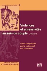 Nathalie Frogneux et Patrick De Neuter - Violences et agressivités au sein du couple - Volume 1, Mieux comprendre par le croisement des disciplines.