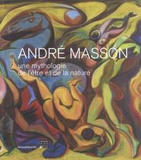 Nathalie Gallissot et Jean-Michel Bouhours - André Masson - Une mythologie de l'être et de la nature.