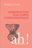 Nathalie Gassel - Construction d'un corps pornographique.