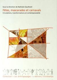 Nathalie Gauthard - Fêtes, mascarades et carnavals - Circulations, transformations et contemporanéité.
