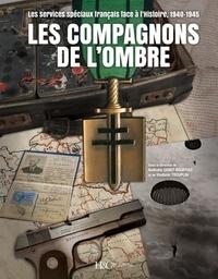 Nathalie Genet-Rouffiac et Vladimir Trouplin - Les compagnons de l'ombre - Les services spéciaux français face à l'histoire, 1940-1945.