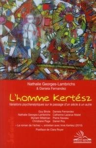 Nathalie Georges-Lambrichs et Daniela Fernandez - L'homme Kertész - Variations psychanalytiques sur le passage d'un siècle à un autre.