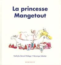Nathalie Gérard-Walega et Véronique Sabatier - La princesse Mangetout.