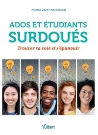 Nathalie Gibert et Patrick Dumay - Ados et étudiants surdoués - Trouver sa voie et s'épanouir.