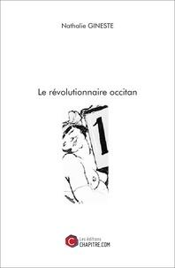 Nathalie Gineste - Le révolutionnaire occitan.