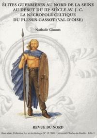 Nathalie Ginoux - Elites guerrières au nord de la Seine au début du IIIe siècle avant J-C - La nécropole celtique du Plessis-Gassot (Val d'Oise).