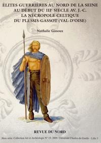 Nathalie Ginoux - Elites guerrières au nord de la Seine au début du IIIe siècle avant J-C - La nécropole celtique du Plessis-Gassot (Val-d'Oise).