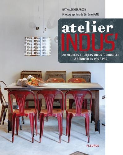 Nathalie Girardin - L'atelier indus' - 20 meubles et objets incontournables à renover pas à pas.