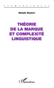 Nathalie Glaudert - Théorie de la marque et complexité linguistique.