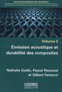 Nathalie Godin et Pascal Reynaud - Durabilité et vieillissement des matériaux composites à matrice organique - Volume 2, Emission acoustique et durabilité des composites.