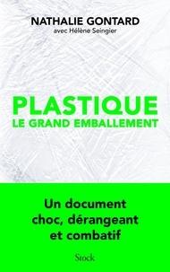 Nathalie Gontard - Plastique : le grand emballement.