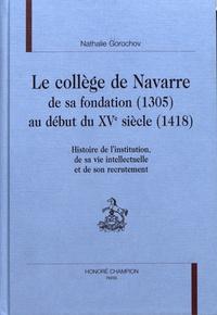Nathalie Gorochov - Le collège de Navarre de sa fondation (1305) au début du XVe siècle (1418) - Histoire de l'institution, de sa vie intellectuelle et de son recrutement.