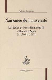 Nathalie Gorochov - Naissance de l'université - Les écoles de Paris d'Innocent III à Thomas d'Aquin (vers 1200 - vers 1245).