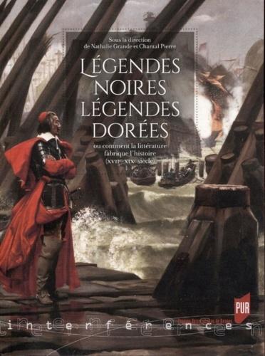 Légendes noires, légendes dorées ou comment la littérature fabrique l'histoire (XVIIe-XIXe siècles)