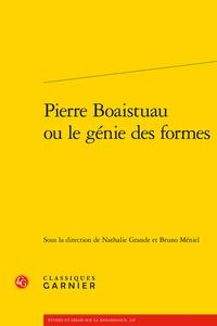 Nathalie Grande et Bruno Méniel - Pierre Boaistuau ou le génie des formes.