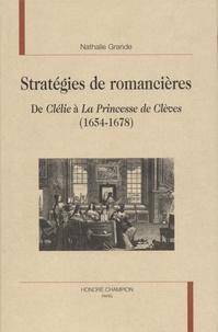 """Nathalie Grande - Stratégies de romancières - De """"Clélie"""" à """"La Princesse de Clèves"""" (1654-1678)."""