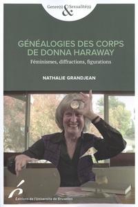 Nathalie Grandjean - Généalogies des corps de Donna Haraway - Féminismes, diffractions, figurations.