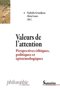 Nathalie Grandjean et Alain Loute - Valeurs de l'attention - Perspectives éthiques, politiques et épistémologiques.