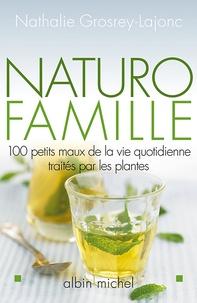 Nathalie Grosrey-Lajonc - Naturo-famille - 100 petits maux de la vie quotidienne traités par les plantes.