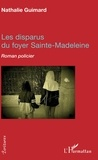 Nathalie Guimard - Les disparus du foyer Sainte-Madeleine - Roman policier.