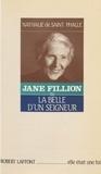 Nathalie-H de Saint Phalle - Jane Fillion ou la Belle d'un seigneur.