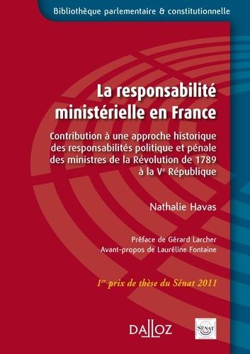 Nathalie Havas - La responsabilité ministerielle en France - Constribution à une approche historique des responsabilités politique et pénale des ministres de la Révolution de 1789 à la Cinquième République.