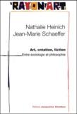 Nathalie Heinich et Jean-Marie Schaeffer - Art, création, fiction - Entre philosophie et sociologie.