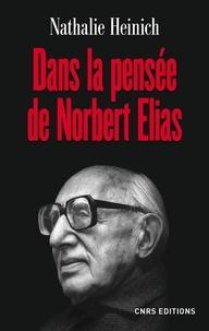 Nathalie Heinich - Dans la pensée de Norbert Elias.