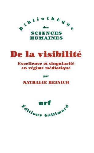 Nathalie Heinich - De la visibilité - Excellence et singularité en régime médiatique.