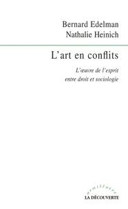 Nathalie Heinich et Bernard Edelman - L'art en conflits - L'oeuvre de l'esprit entre droit et sociologie.