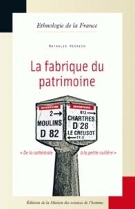 """Nathalie Heinich - La fabrique du patrimoine - """"De la cathédrale à la petite cuillère""""."""