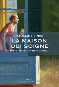 """Nathalie Heinich - La maison qui soigne - Histoire de """"La Retrouvée""""."""