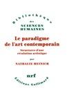 Nathalie Heinich - Le paradigme de l'art contemporain - Structures d'une révolution artistique.