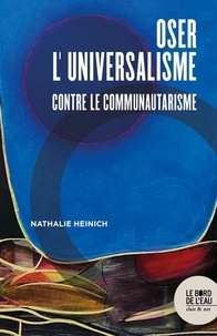 Nathalie Heinich - Oser l'universalisme - Contre le communautarisme.