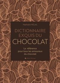 Nathalie Helal - Dictionnaire exquis du chocolat - La référence pour tous les amoureux du chocolat.