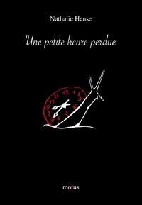 Nathalie Hense - Une petite heure perdue.