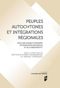 Nathalie Hervé-Fournereau et Sophie Thériault - Peuples autochtones et intégrations régionales - Pour une durabilité repensée des ressources naturelles et de la biodiversité ?.