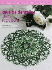 Nathalie Hubert - Rêve de dentelles : Cluny et guipure.