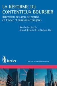 Nathalie Huet et Arnaud Reygrobellet - La réforme du contentieux boursier - Répression des abus de marchés en France et solutions étrangères.