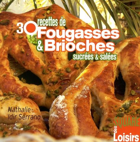 Nathalie Idir Serrano - 30 Recettes de Fougasses et Brioches sucrées et salées.